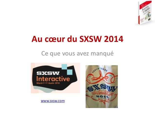 Au cœur du SXSW 2014 Ce que vous avez manqué www.sxsw.com