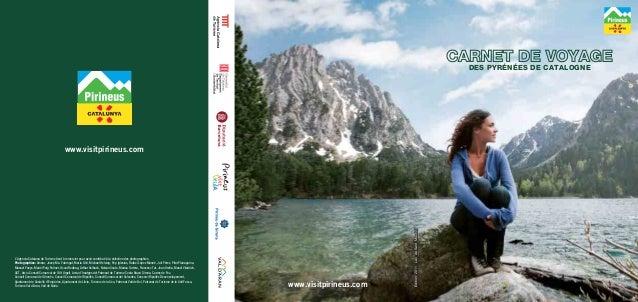 www.visitpirineus.com CARNET DE VOYAGE DES PYRÉNÉES DE CATALOGNE www.visitpirineus.com ÉditionÉdition:2011LacdeSantMaurici...