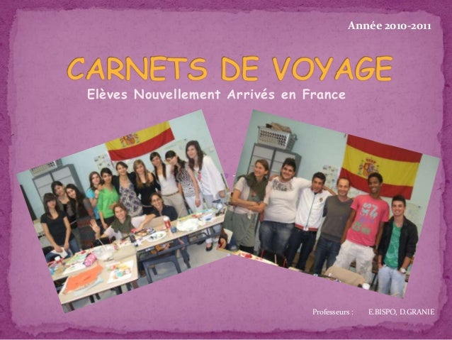 Elèves Nouvellement Arrivés en France Professeurs : E.BISPO, D.GRANIE Année 2010-2011