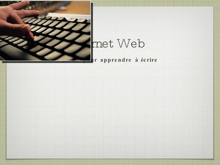 Carnet Web <ul><li>Écrire pour apprendre à écrire </li></ul>