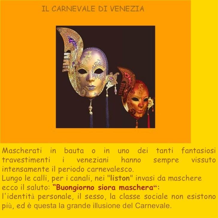 Mascherati in bauta o in uno dei tanti fantasiosi travestimenti i veneziani hanno sempre vissuto intensamente il periodo c...