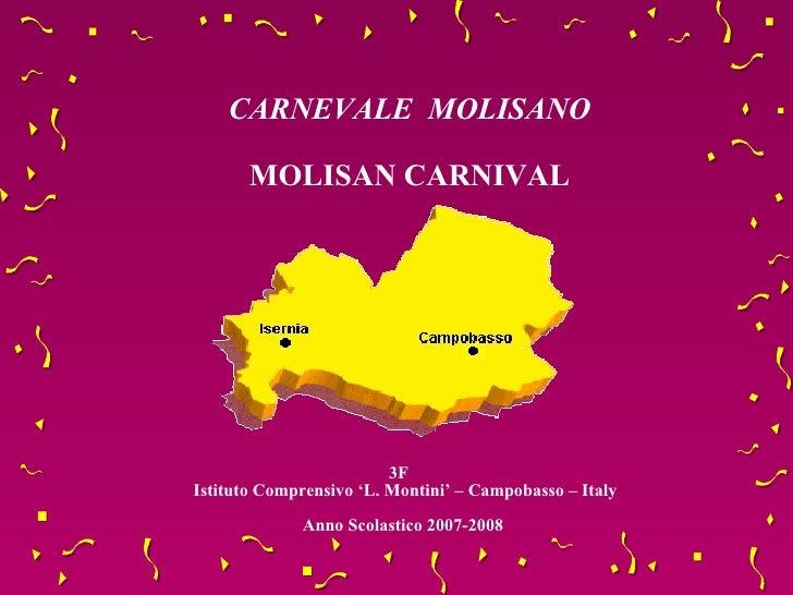 3F   Istituto Comprensivo 'L. Montini' – Campobasso – Italy Anno Scolastico 2007-2008 CARNEVALE  MOLISANO MOLISAN CARNIVAL