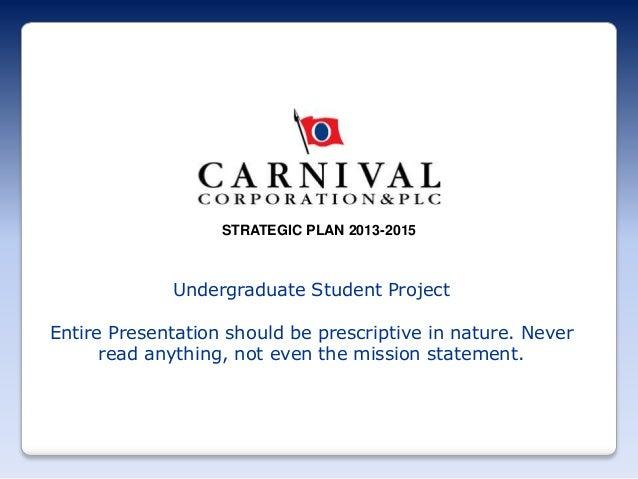 STRATEGIC PLAN 2013-2015  Undergraduate Student Project Entire Presentation should be prescriptive in nature. Never read a...