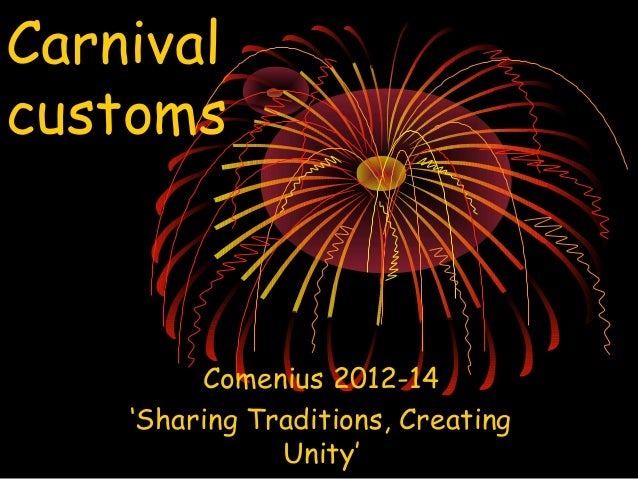 Carnival customs Comenius 2012-14 'Sharing Traditions, Creating Unity'