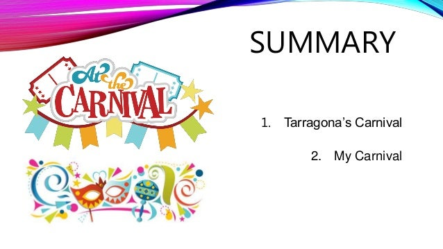 SUMMARY 1. Tarragona's Carnival 2. My Carnival