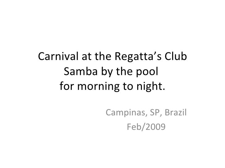 Carnival at the Regatta's Club Samba by the pool  for morning to night. Campinas, SP, Brazil Feb/2009