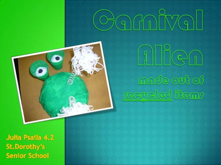 Carnival Alienmade out of recycled items <br />Julia Psaila 4.2<br />St.Dorothy's <br />Senior School<br />
