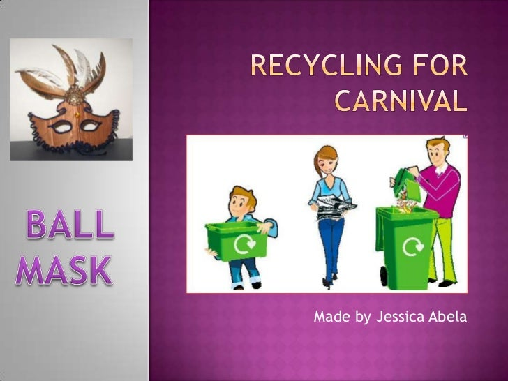 Recycling fORcARNIVAL<br />BALL<br />MASK <br />Made by Jessica Abela<br />