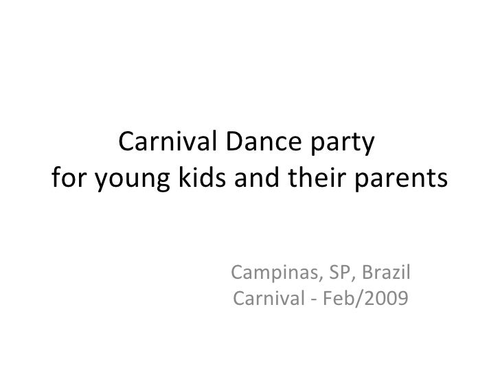 Carnival Dance party  for young kids and their parents Campinas, SP, Brazil Carnival - Feb/2009