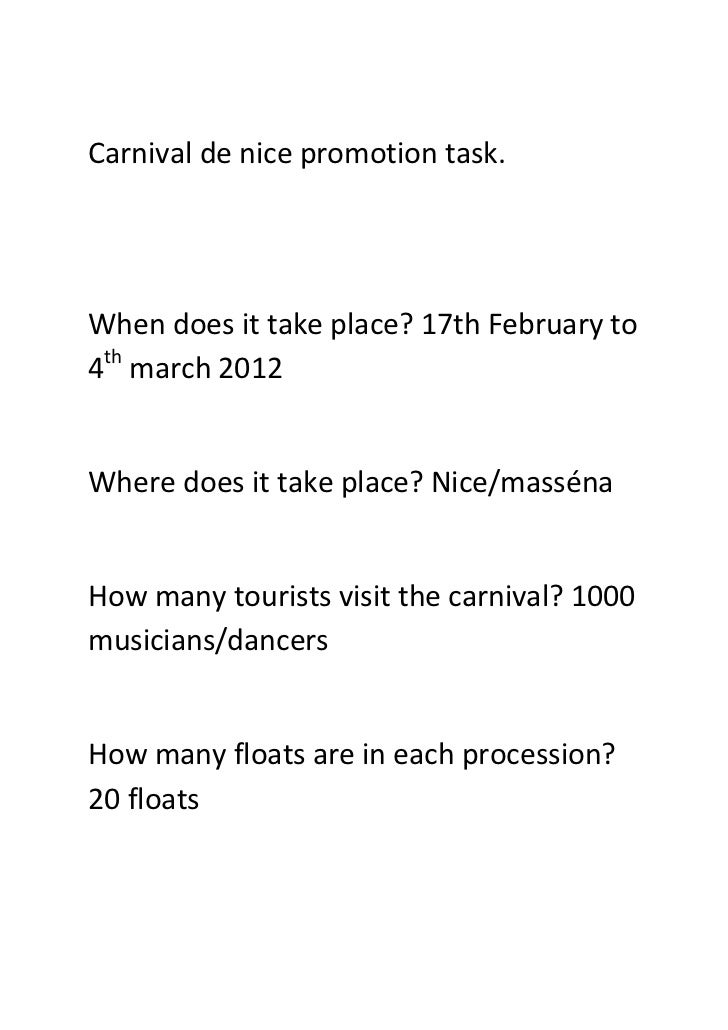 Carnival de nice promotion task.When does it take place? 17th February to4th march 2012Where does it take place? Nice/mass...