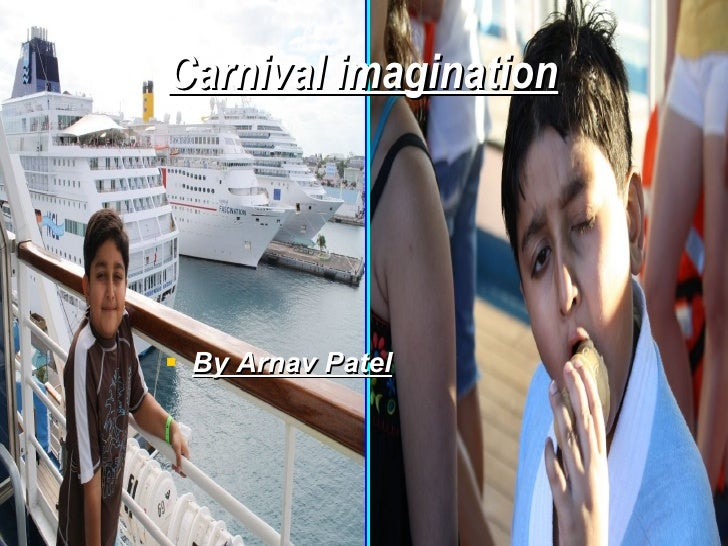 Carnival imagination <ul><li>By Arnav Patel </li></ul>