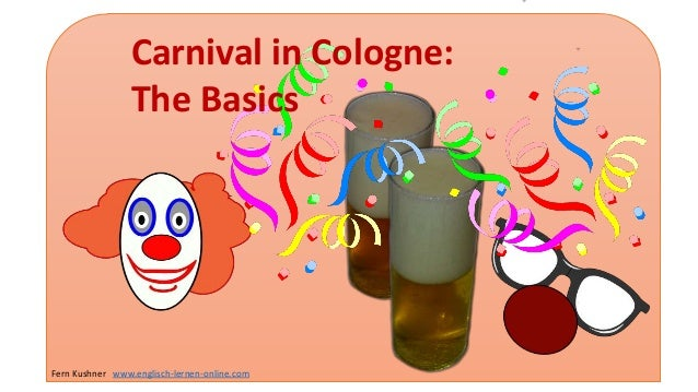 Carnival in Cologne: The Basics Fern Kushner www.englisch-lernen-online.com