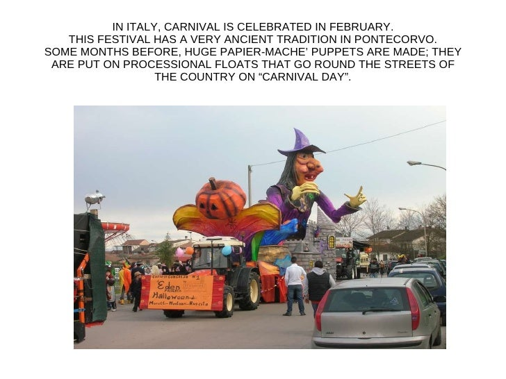 IN ITALY, CARNIVAL IS CELEBRATED IN FEBRUARY. THIS FESTIVAL HAS A VERY ANCIENT TRADITION IN PONTECORVO. SOME MONTHS BEFORE...