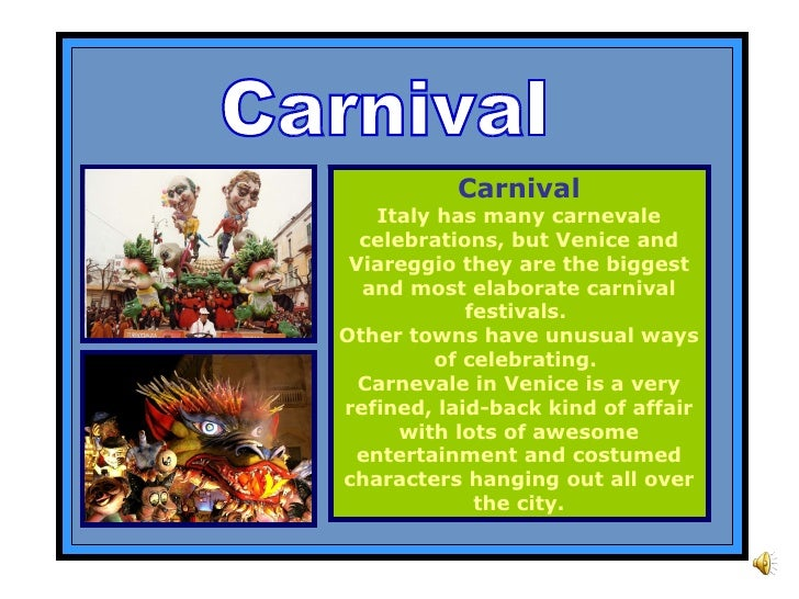 Carnival Carnival Italy has many carnevale celebrations, but Venice and Viareggio they are the biggest and most elaborate ...