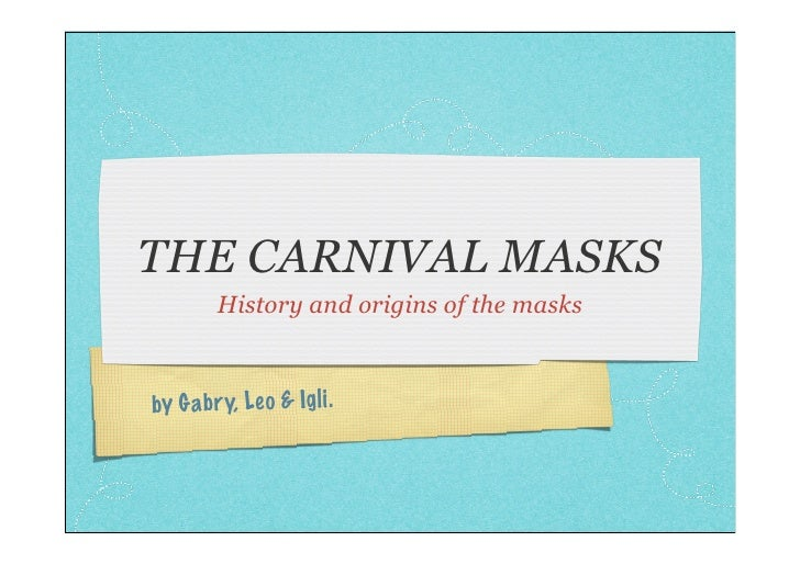 THE CARNIVAL MASKS          History and origins of the masks    by Ga br y, Le o & Ig li.