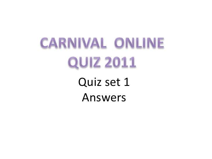 CARNIVAL  ONLINE<br />QUIZ 2011<br />Quiz set 1Answers<br />