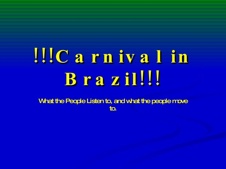 !!!Carnival in Brazil!!! What the People Listen to, and what the people move to.