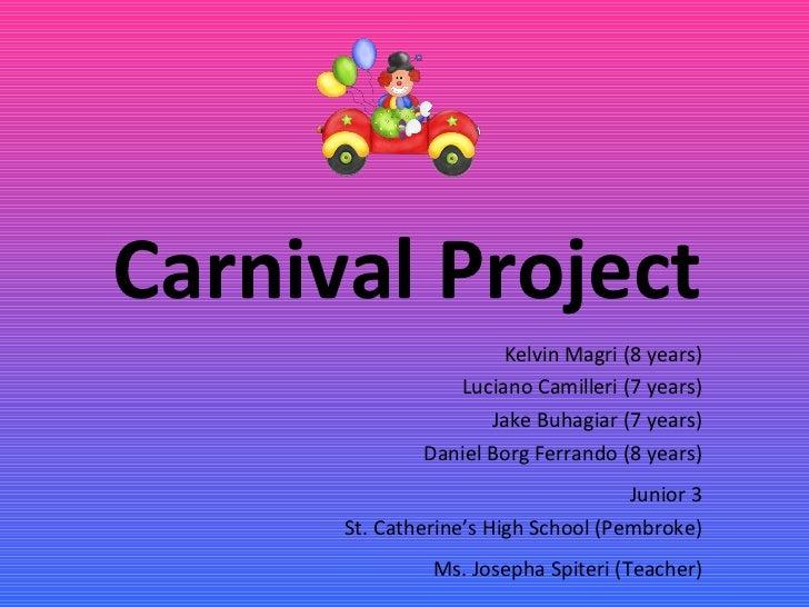 Carnival Project Kelvin Magri (8 years) Luciano Camilleri (7 years) Jake Buhagiar (7 years) Daniel Borg Ferrando (8 years)...