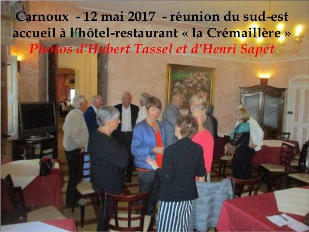 Carnoux - 12 mai 2017 - réunion du sud-est accueil à l'hôtel-restaurant « la Crémaillère » Photos d'Hubert Tassel et d'Hen...