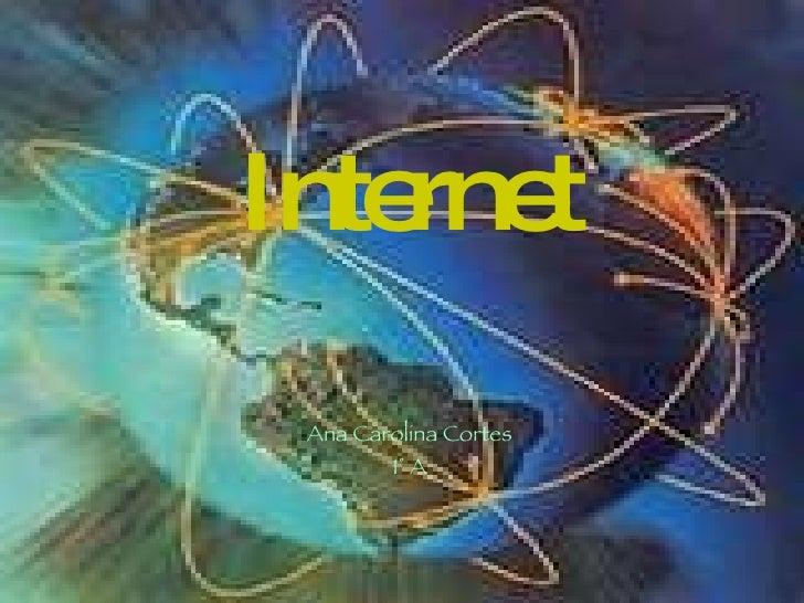Internet Ana Carolina Cortes 1° A