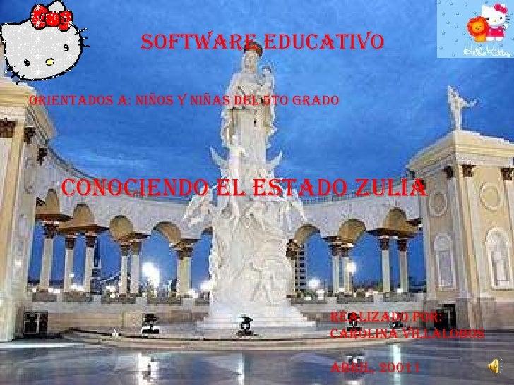 Software educativo Orientados a: niños y niñas del 5to grado Conociendo el estado Zulia Realizado por: Carolina Villalobos...