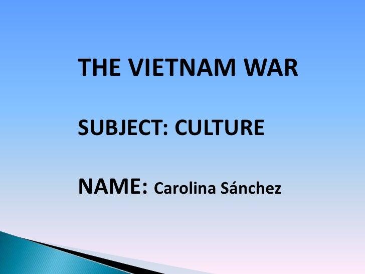 THE VIETNAM WARSUBJECT: CULTURENAME: Carolina Sánchez