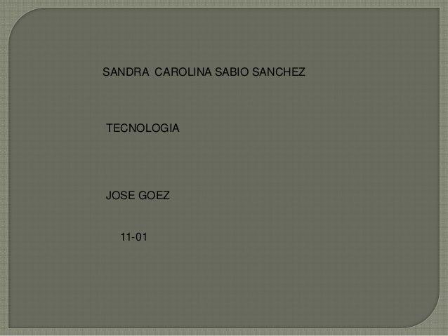 SANDRA CAROLINA SABIO SANCHEZTECNOLOGIAJOSE GOEZ  11-01