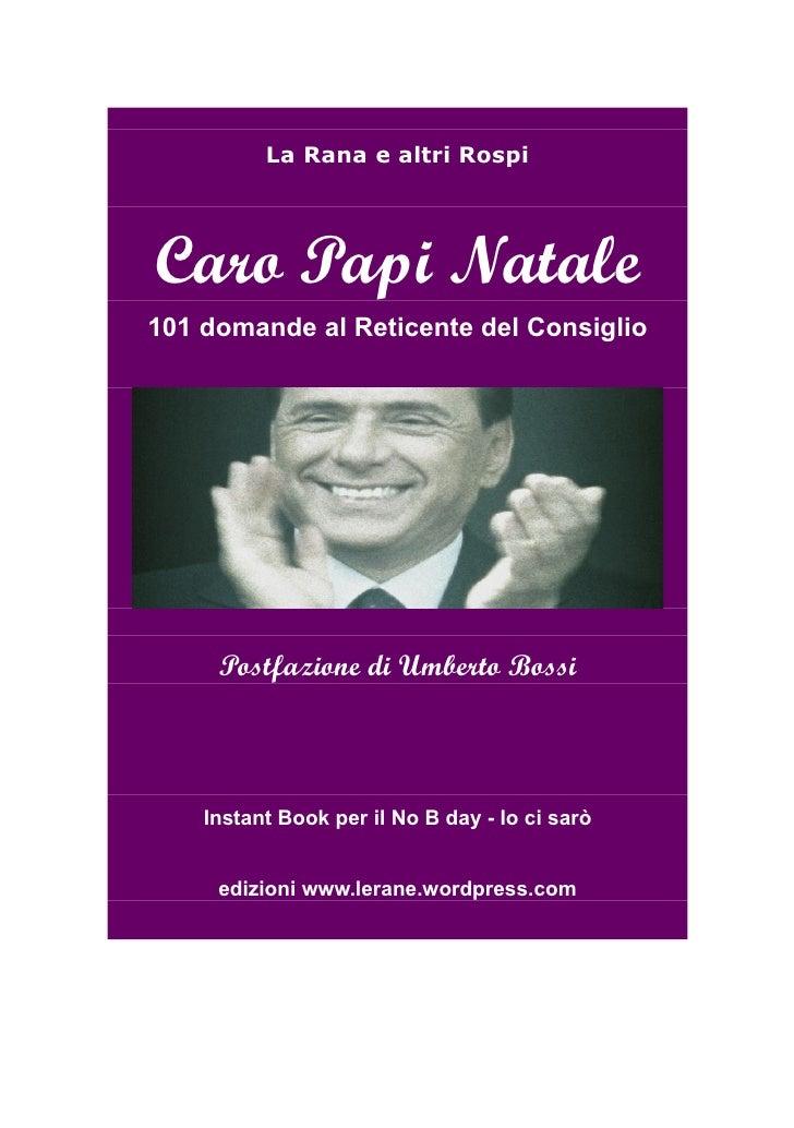 La Rana e altri Rospi     Caro Papi Natale 101 domande al Reticente del Consiglio          Postfazione di Umberto Bossi   ...