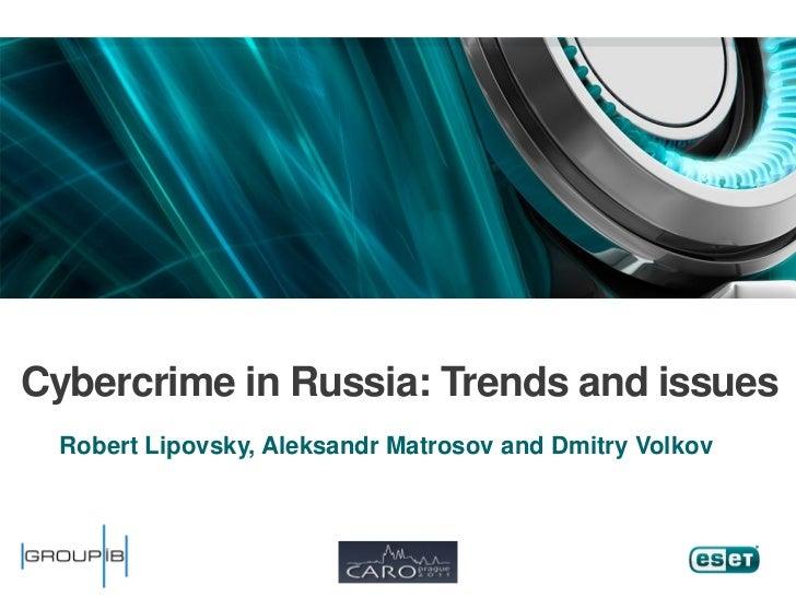 Cybercrime in Russia: Trends and issues  Robert Lipovsky, Aleksandr Matrosov and Dmitry Volkov