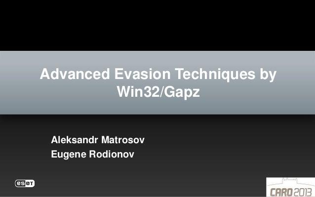Advanced Evasion Techniques byWin32/GapzAleksandr MatrosovEugene Rodionov