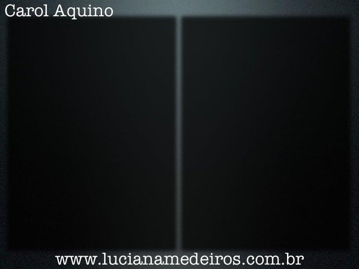 Carol Aquino     www.lucianamedeiros.com.br