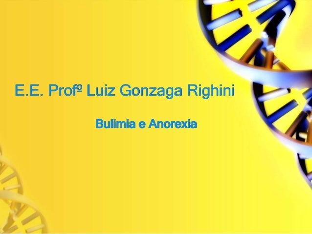 E.E. Profº Luiz Gonzaga Righini Bulimia e Anorexia