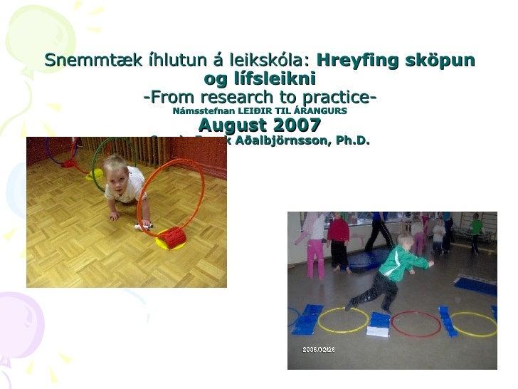 Snemmtæk íhlutun á leikskóla :  Hreyfing sköpun og lífsleikni -From research to practice- Námsstefnan LEIÐIR TIL ÁRANGURS ...