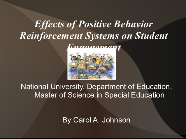 Effects of Positive BehaviorReinforcement Systems on Student           EngagementNational University, Department of Educat...