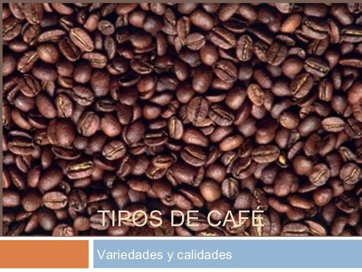 TIPOS DE CAFÉVariedades y calidades