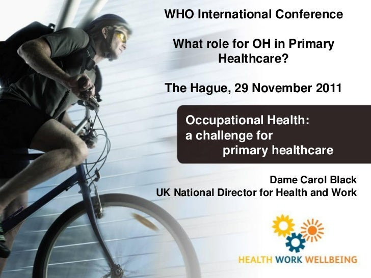 WHO International Conference   What role for OH in Primary          Healthcare? The Hague, 29 November 2011     Occupation...