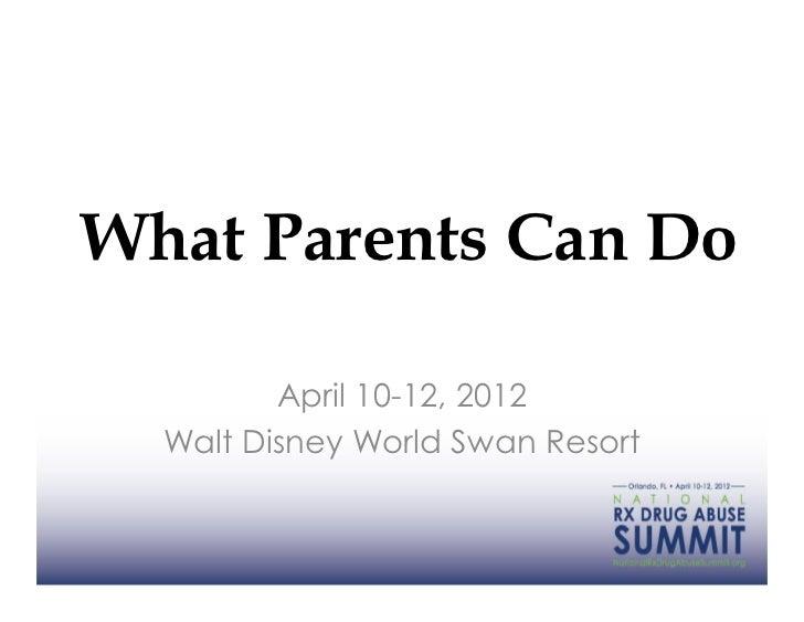 What Parents Can Do         April 10-12, 2012  Walt Disney World Swan Resort