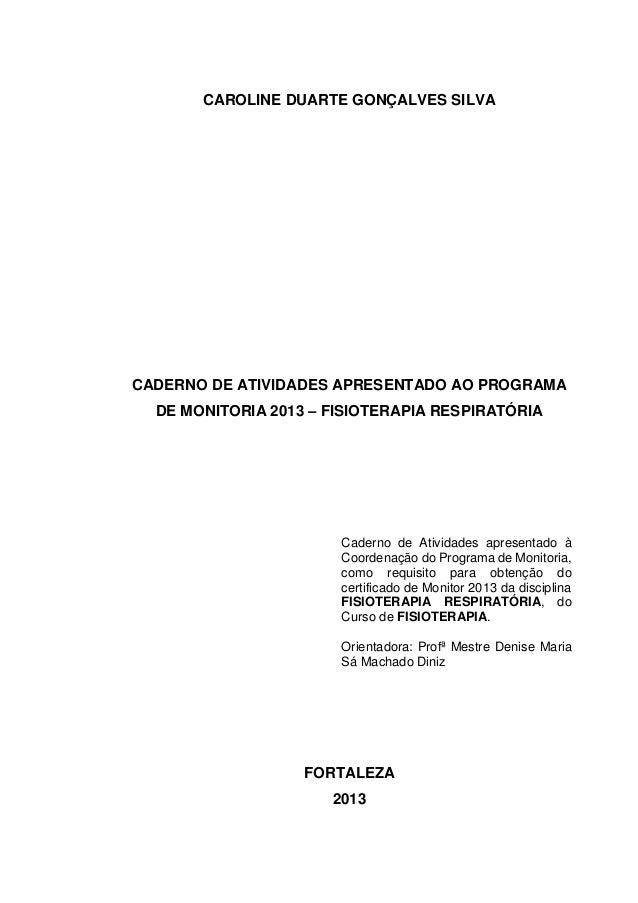 CAROLINE DUARTE GONÇALVES SILVA CADERNO DE ATIVIDADES APRESENTADO AO PROGRAMA DE MONITORIA 2013 – FISIOTERAPIA RESPIRATÓRI...
