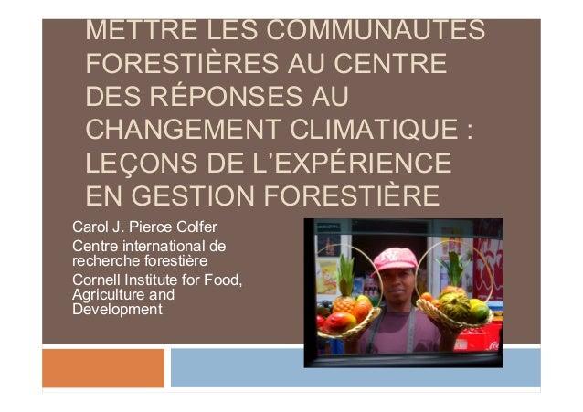 METTRE LES COMMUNAUTÉSFORESTIÈRES AU CENTREDES RÉPONSES AUCHANGEMENT CLIMATIQUE :LEÇONS DE L'EXPÉRIENCEEN GESTION FORESTIÈ...