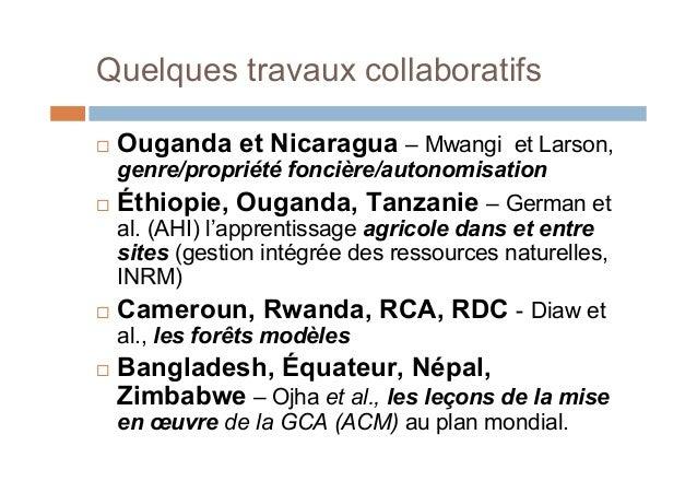 Quelques travaux collaboratifs Ouganda et Nicaragua – Mwangi et Larson,genre/propriété foncière/autonomisation Éthiopie,...