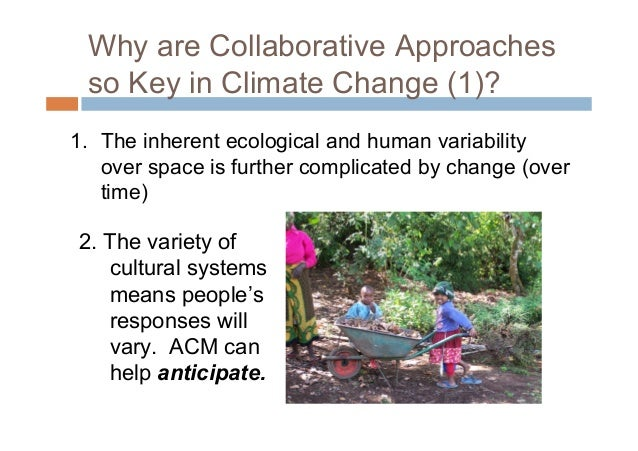 Why are Collaborative Approachesso Key in Climate Change (2)?3. Intra-community variability(gender, ethnicity, class,etc.)...