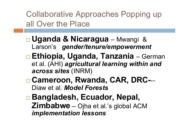 Collaborative Approaches Popping upall Over the Place Uganda & Nicaragua – Mwangi &Larson's gender/tenure/empowerment Et...