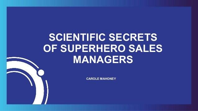 SCIENTIFIC SECRETS OF SUPERHERO SALES MANAGERS CAROLE MAHONEY