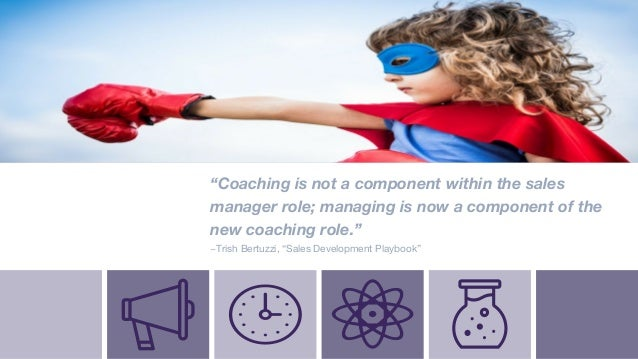 """6 """"Coaching is not a component within the sales manager role; managing is now a component of the new coaching role."""" ~Tris..."""