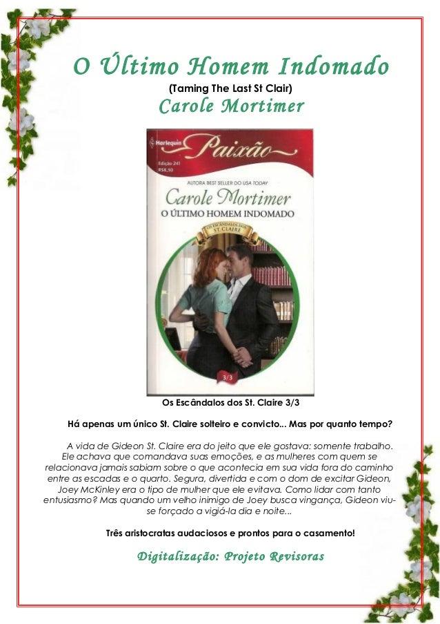 O Último Homem Indomado (Taming The Last St Clair)  Carole Mortimer  Os Escândalos dos St. Claire 3/3 Há apenas um único S...