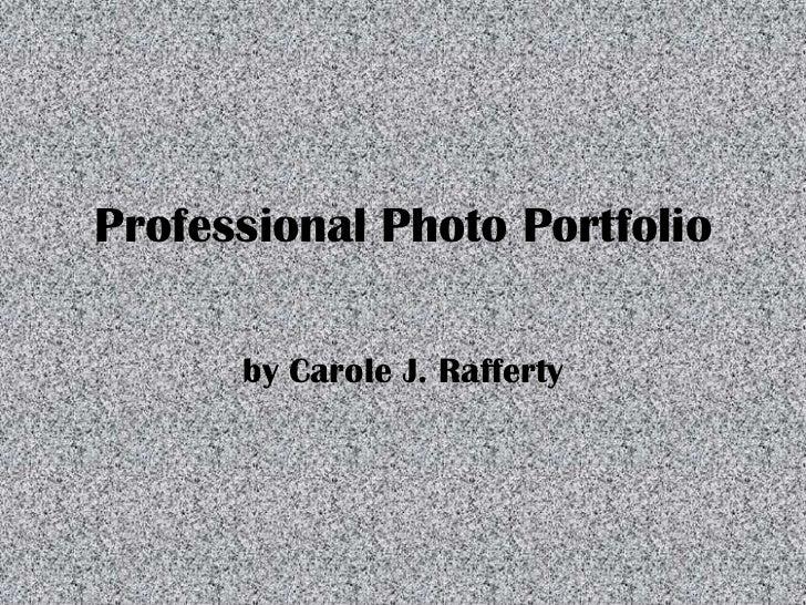 Professional Photo Portfolio      by Carole J. Rafferty