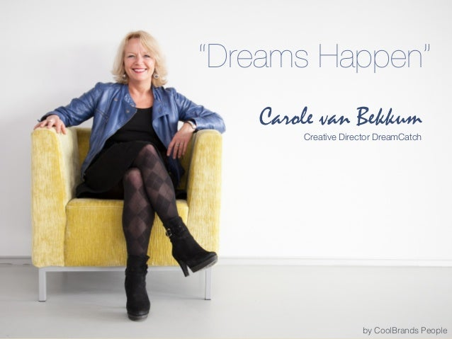"Carole van Bekkum Creative Director DreamCatch by CoolBrands People ""Dreams Happen"""