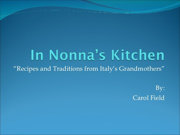 """"""" Recipes and Traditions from Italy's Grandmothers"""" By: Carol Field"""