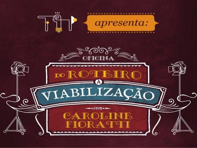 CONTEÚDO DA OFICINA Dramaturgia Roteiro Editais