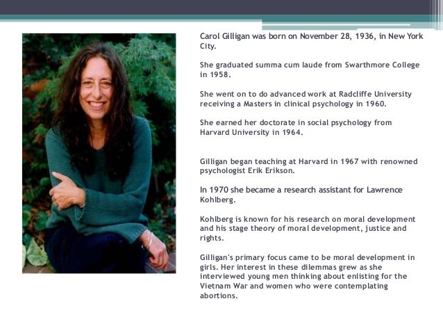 moral development theory of carol gilligan Discuss the strengths and weaknesses of gilligan's theory of moral development which stage of gilligan's theory of moral development, do you think that you are.